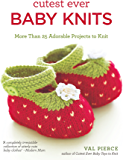 Cutest Ever Baby Knits: More Than 25 Adorable Projects to Knit (English Edition)