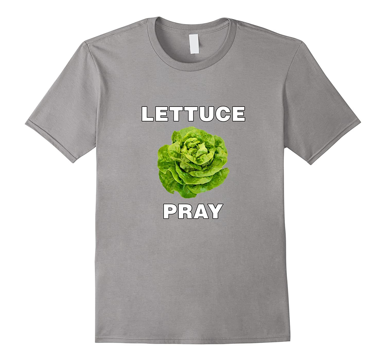 Veggie Shirts Lettuce Pray- Funny T-Shirt Vegan Vegetarian-PL