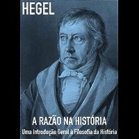A Razão Na História: Uma Introdução Geral À Filosofia Da História