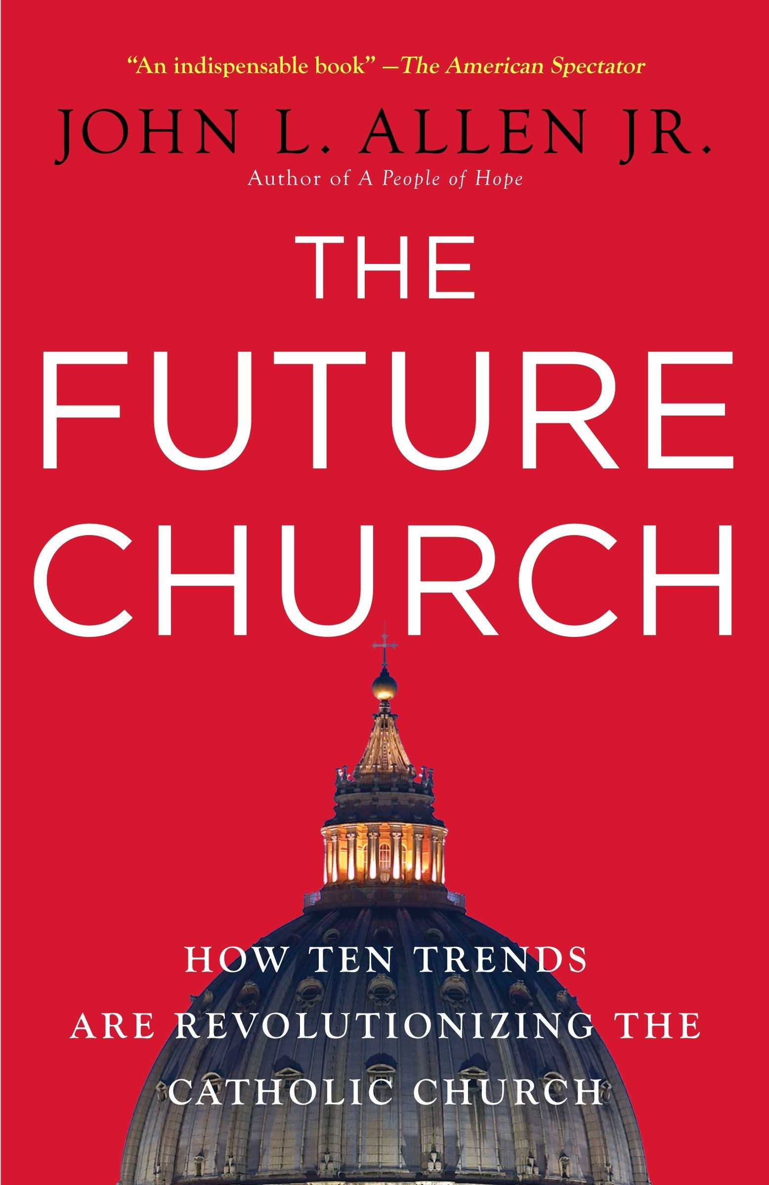 The Future Church: How Ten Trends Are Revolutionizing the Catholic