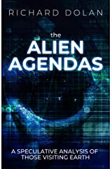 The Alien Agendas: A Speculative Analysis of Those Visiting Earth Kindle Edition
