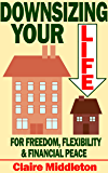 Downsizing Your Life for Freedom Flexibility and Financial Peace
