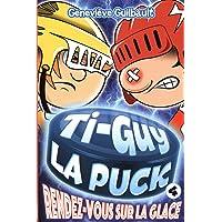 Ti-Guy La Puck 04 :  Rendez-vous sur la glace