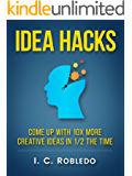 Idea Hacks: Come up with 10X More Creative Ideas in 1/2 the Time (English Edition)