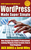 WordPress Made Super Simple - How Anyone Can Build A Professional Looking Website From Scratch: Even A Total Beginner: Wordpress 2014 For The Website Beginner (Super Simple Series) (English Edition)