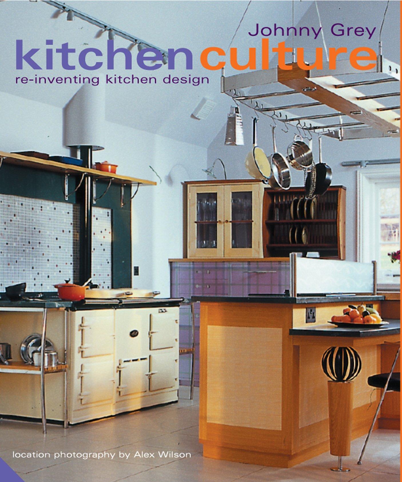 Kitchen Culture Re Inventing Kitchen Design Amazon Co Uk Grey