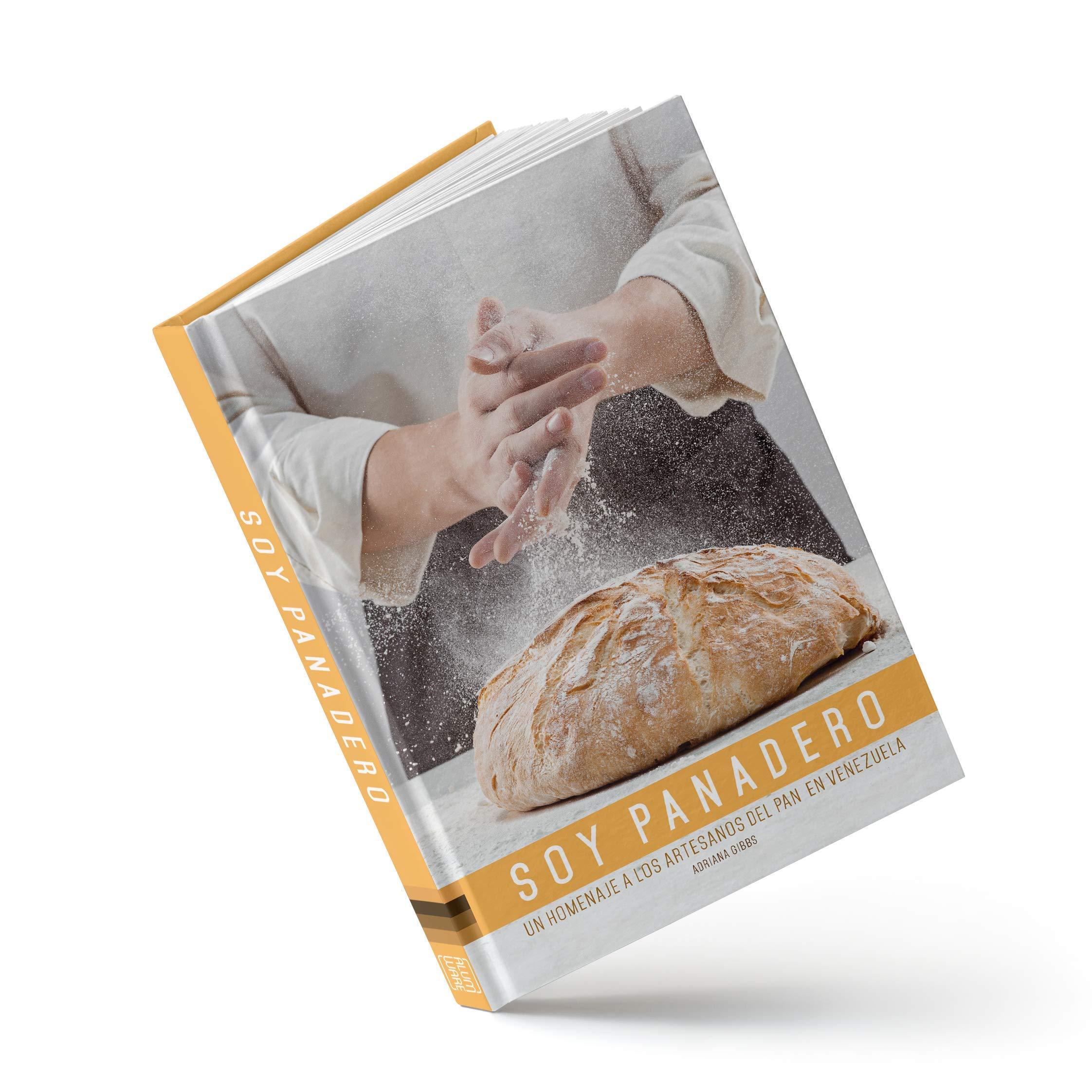 Soy Panadero: Un Homenaje a los Artesanos del Pan en Venezuela: Adriana Gibbs, Alumware, Maria Eugenia Aveledo, Natalia Brand: 9789801802136: Amazon.com: ...