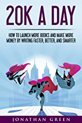 20K a Day: How to Launch More Books and Make More Money by Writing Faster, Better, and Smarter (Serve No Master Book 3) Kindle Edition