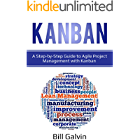 Kanban: A Step-by-Step Guide to Agile Project Management with Kanban (Lean Six Book 4) (English Edition)