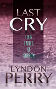 Last Cry - Four Fables of Sorrow (Four-Pack Fiction Book 4)