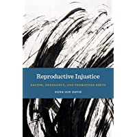 Reproductive Injustice: Racism, Pregnancy, and Premature Birth (Anthropologies of American Medicine: Culture, Power, and Practice, 7)