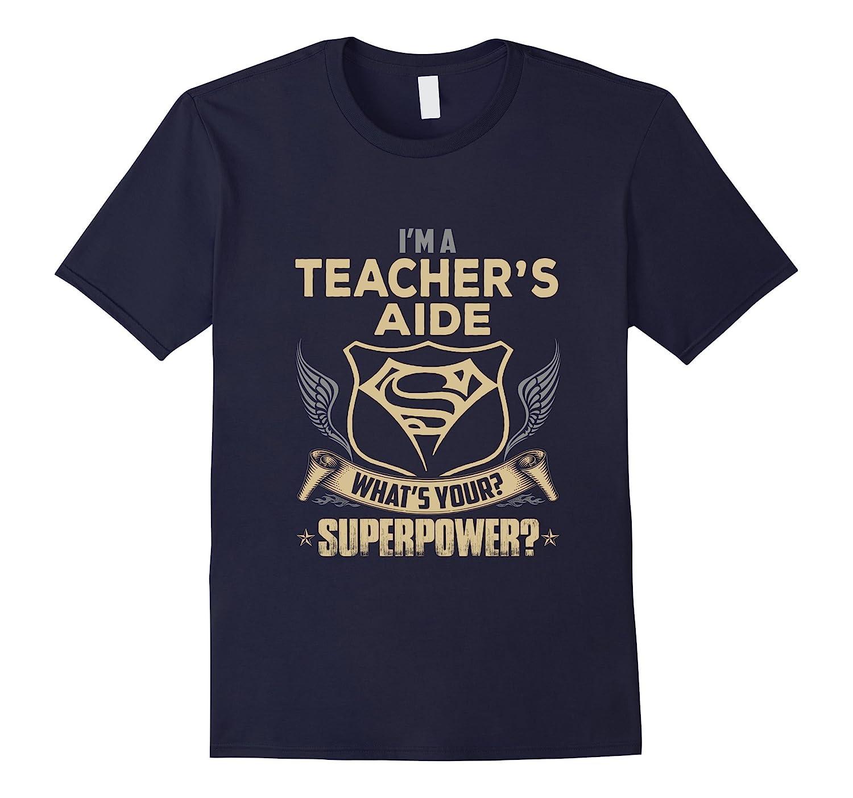 Im A Teacher Aide Whats Your Superpower T Shirt-CD