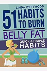 Belly Fat (3rd Edition): 51 Quick & Simple Habits to Burn Belly Fat & Tone Abs! Kindle Edition