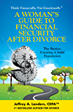 A Woman's Guide To Financial Security After Divorce: The Basics: Creating A Solid Foundation (Think Financially, Not Emotionally® Book 3)