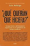 """""""¿Qué querían que hiciera?"""": Inseguridad y delincuencia organizada en el gobierno de Felipe Calderón"""