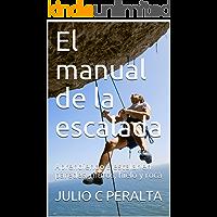 El manual de la escalada: Aprendiendo a escalar en paredes, muros, hielo y roca