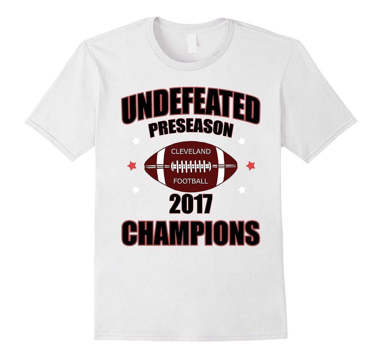 8180205e418d Undefeated Cleveland Football Preseason Champs 2017 T-Shirt-CL ...