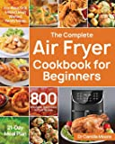 The Complete Air Fryer Cookbook for Beginners: 800 Affordable, Quick & Easy Air Fryer Recipes | Fry, Bake, Grill & Roast…