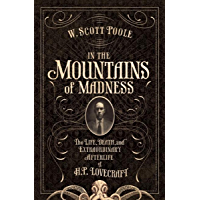In the Mountains of Madness: The Life and Extraordinary Afterlife of H. P. Lovecraft book cover