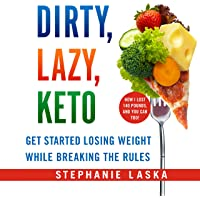 Dirty, Lazy, Keto (Revised and Expanded): Get Started Losing Weight While Breaking the Rules