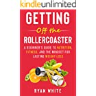 Getting Off The Rollercoaster: A Beginner's Guide to Nutrition, Fitness, and the Mindset for Lasting Weight Loss