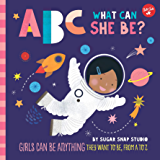 ABC for Me: ABC What Can She Be?:Girls can be anything they want to be, from A to Z