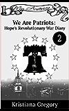 We Are Patriots: Hope's Revolutionary War Diary #2 (Hope's Revolutionary War Diaies)