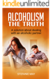 Alcoholism, the truth: A solution about dealing with an alcoholic partner