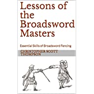 Lessons of the Broadsword Masters: Essential Skills of Broadsword Fencing