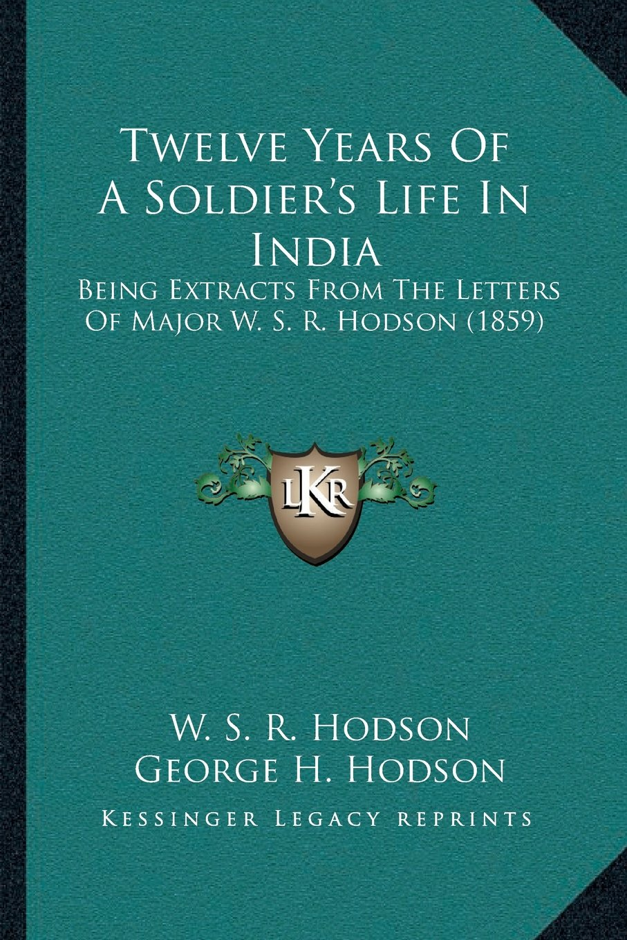 Twelve Years Of A Soldier's Life In India: Being Extracts From The Letters Of Major W. S. R. Hodson (1859) PDF