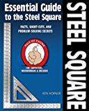 Essential Guide to the Steel Square: Facts, Short-Cuts and Problem-Solving Secrets for Carpenters, Woodworkers & Builders