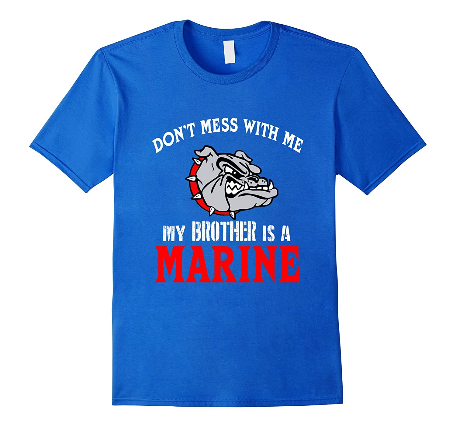 Don't Mess With Me My Brother Is A Marine T-shirt-BN