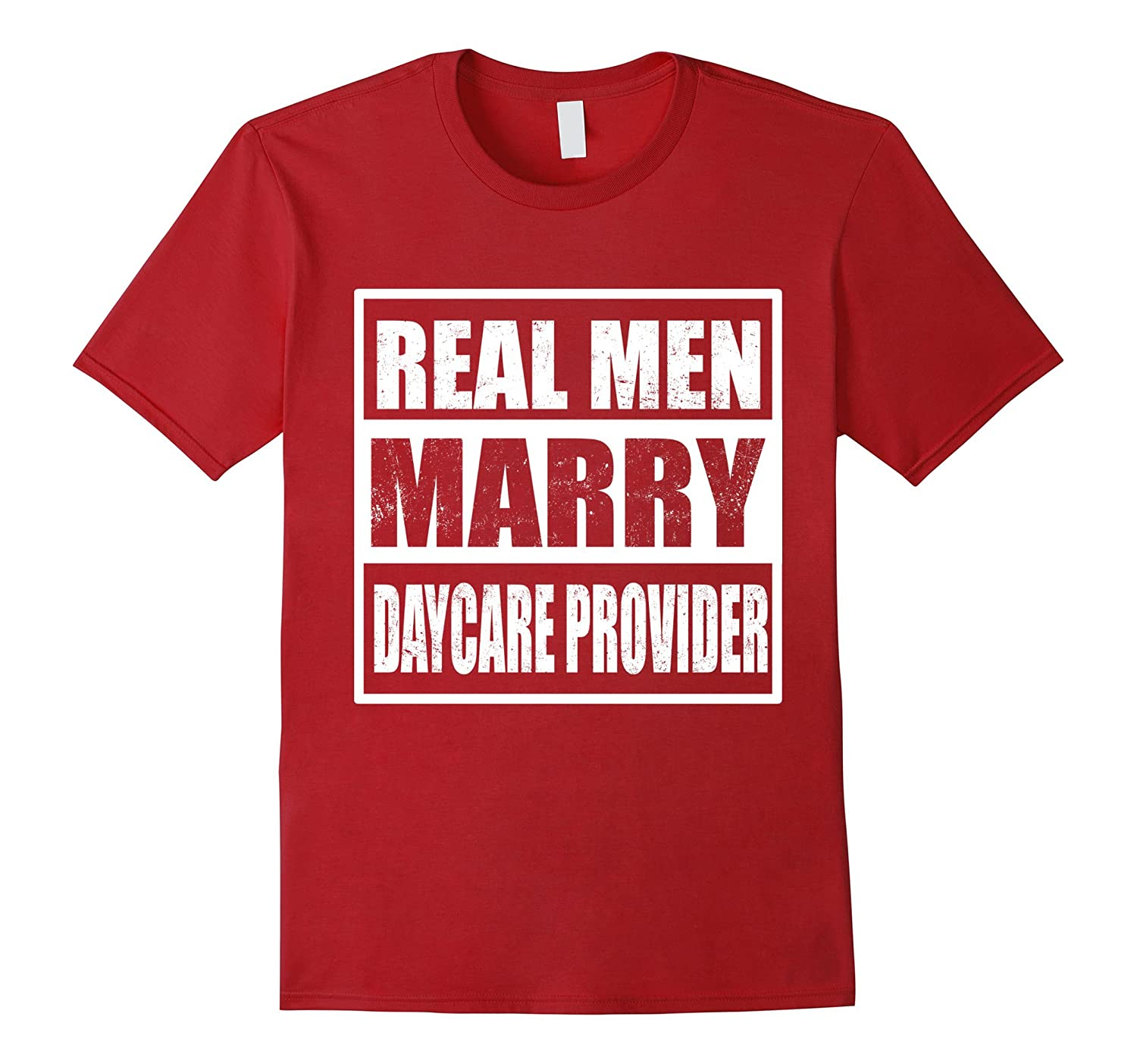 Funny Real men marry Daycare Provider Pride T-shirt