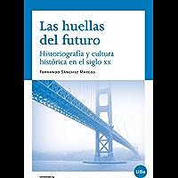 Huellas del futuro. Historiografía y cultura histórica en el siglo XX, Las (eBook)