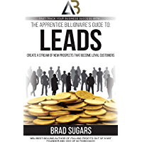 The Apprentice Billionaire's Guide to Leads: Create a Stream of New Prospects That Become Loyal Customers