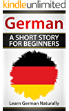 German A Short Story For Beginners: Learn German Naturally