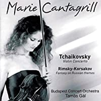Marie Cantagrill Plays Tchaikovsky: Violin Concerto, Op. 35 & Rimsky-Korsakov: Concert Fantasia on Russian Themes, Op. 33