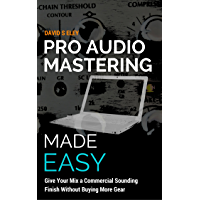 Pro Audio Mastering Made Easy: Give Your Mix a Commercial Sounding Finish Without Buying More Gear book cover