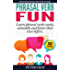 Phrasal Verb Fun: Learn phrasal verbs easily, naturally and faster than ever before (English Edition)
