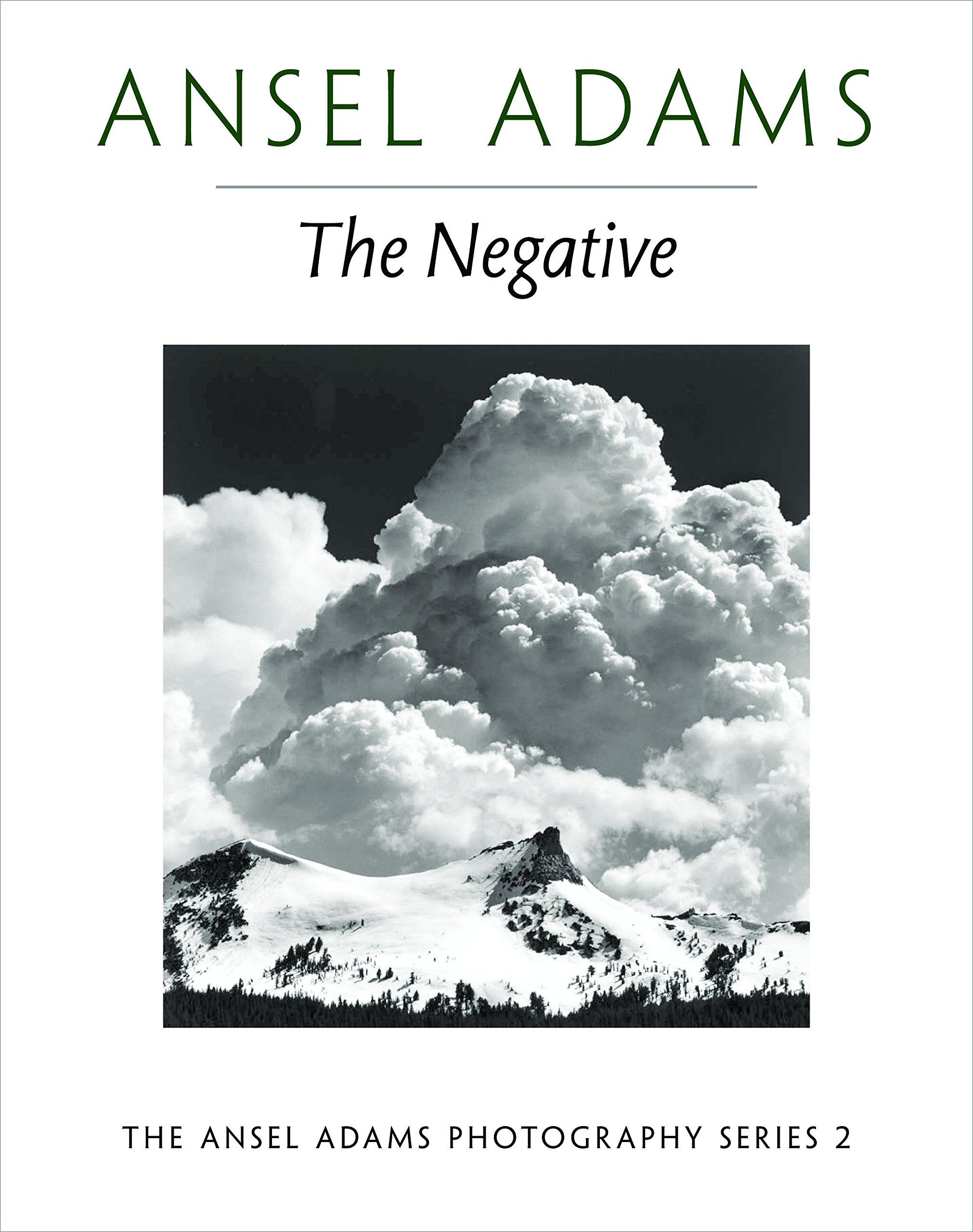 The Negative (ansel Adams Photography, Book 2): Ansel Adams, Robert Baker:  9780821221860: Amazon: Books