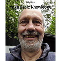 Yoga Basic Knowledge: Exercises, Stories, Meditation and Enlightenment. Yoga for Beginners, Inner Peace and Happiness…
