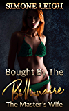 The Master's Wife: A BDSM Erotic Romance (Bought by the Billionaire Book 11)