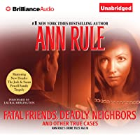 Fatal Friends, Deadly Neighbors: And Other True Cases: Ann Rule's Crime Files, Book 16