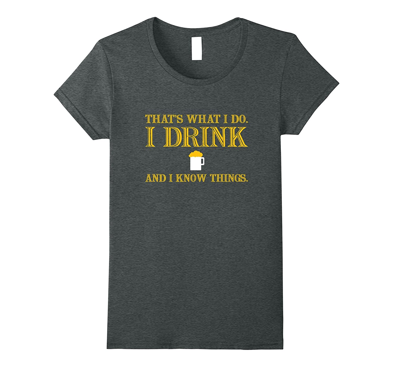 That's What I Do I Drink And I Know Things Alcohol T Shirt-Protee