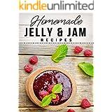 Homemade Jelly & Jam Recipes: 120 Delicious Jelly & Jam Recipes to Make at Home