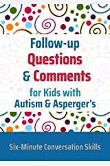 Follow-up Questions and Comments for Kids with Autism & Asperger's: Six-Minute Thinking Skills Kindle Edition