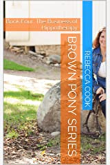 Brown Pony Series: Book Four: The Business of Hippotherapy Kindle Edition