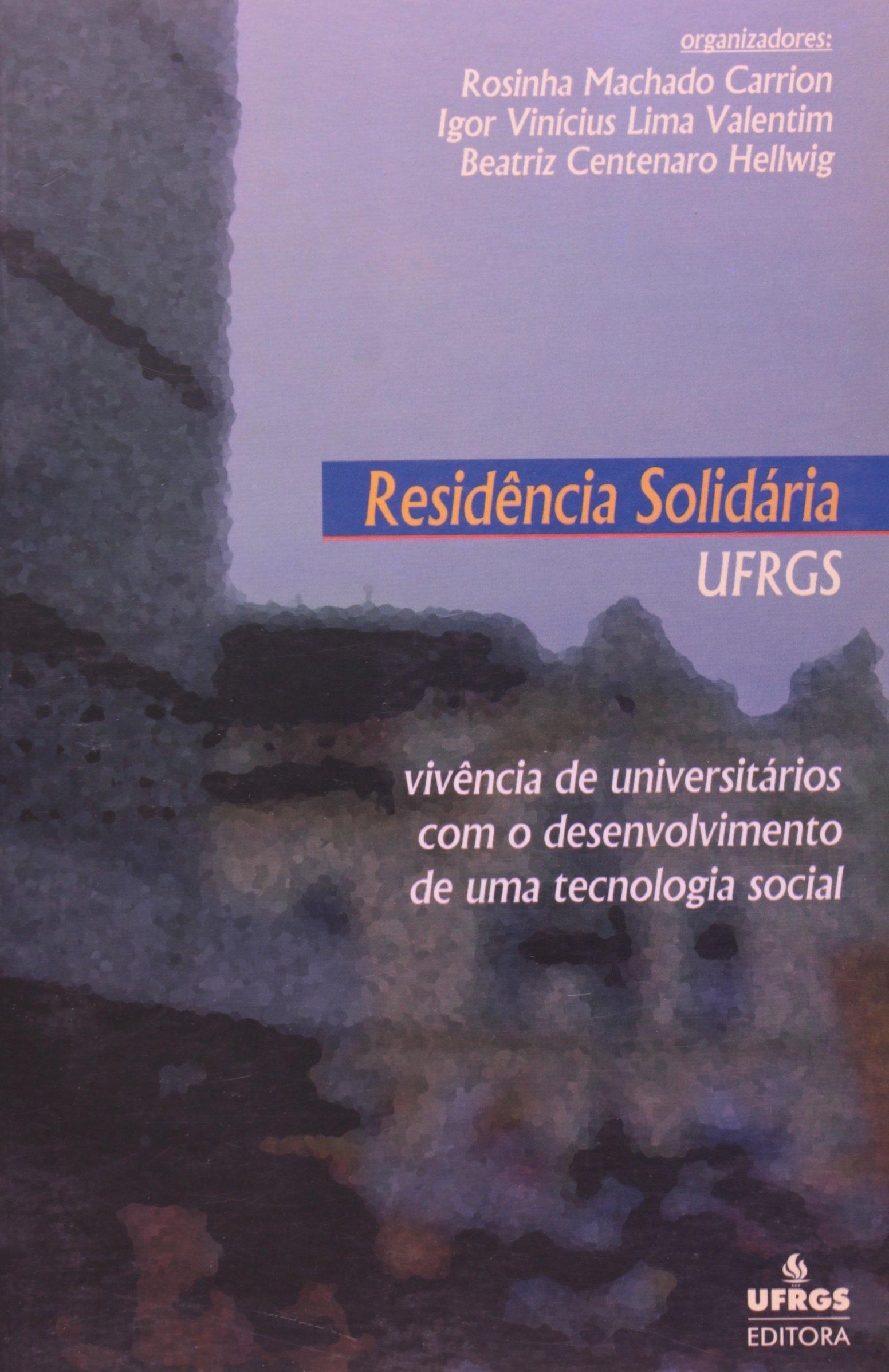 Read Online Residencia Solidaria Ufrgs: Vivencia de Universitarios Com O Desenvolvimento de Uma Tecnologia Social pdf