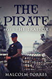 The Pirate: Part I:  The Traitor (The Pirate Series Book 1)