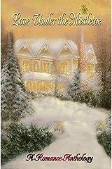 Love Under the Mistletoe: A Holiday Anthology Kindle Edition
